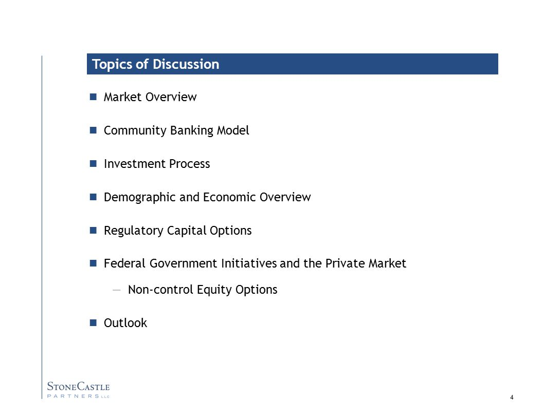 4 Market Overview Community Banking Model Investment Process Demographic and Economic Overview Regulatory Capital Options Federal Government Initiatives and the Private Market — Non-control Equity Options Outlook Topics of Discussion