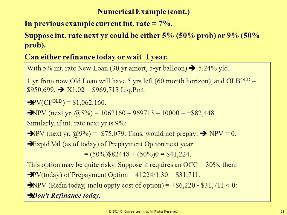 Numerical Example (cont.) In previous example current int. rate = 7%. Suppose int. rate next yr could be either 5% (50% prob) or 9% (50% prob). Can ei