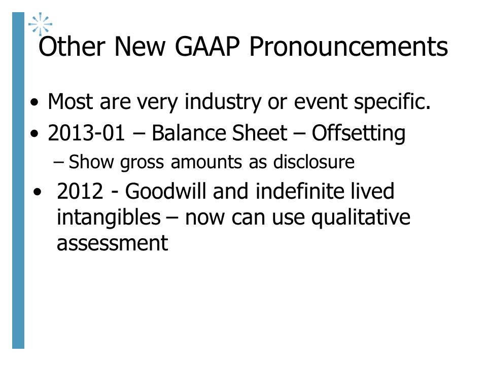 Other New GAAP Pronouncements Most are very industry or event specific.