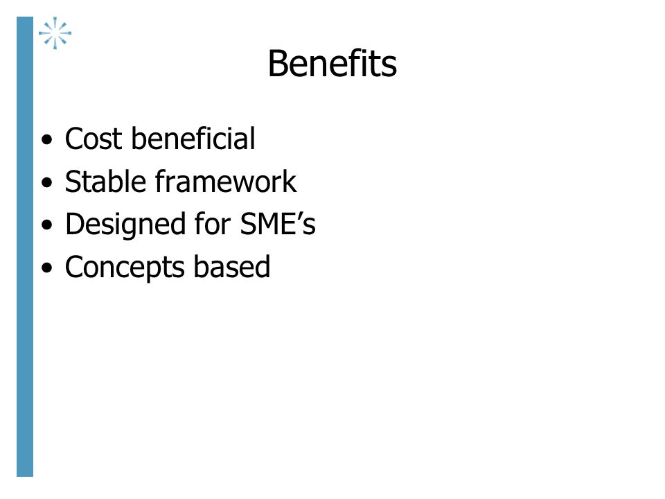 Benefits Cost beneficial Stable framework Designed for SME's Concepts based