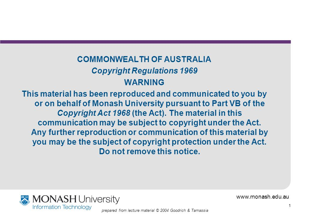 www.monash.edu.au 1 prepared from lecture material © 2004 Goodrich & Tamassia COMMONWEALTH OF AUSTRALIA Copyright Regulations 1969 WARNING This material has been reproduced and communicated to you by or on behalf of Monash University pursuant to Part VB of the Copyright Act 1968 (the Act).