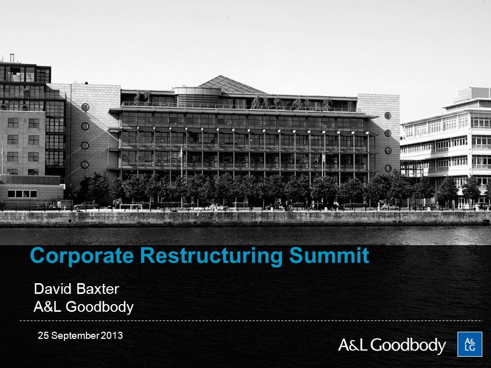 Corporate Restructuring Summit David Baxter A&L Goodbody 25 September 2013