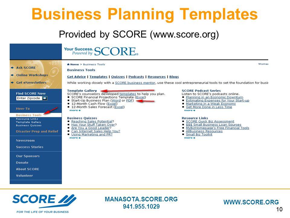 MANASOTA.SCORE.ORG 941.955.1029 WWW.SCORE.ORG 10 Business Planning Templates Provided by SCORE (www.score.org)
