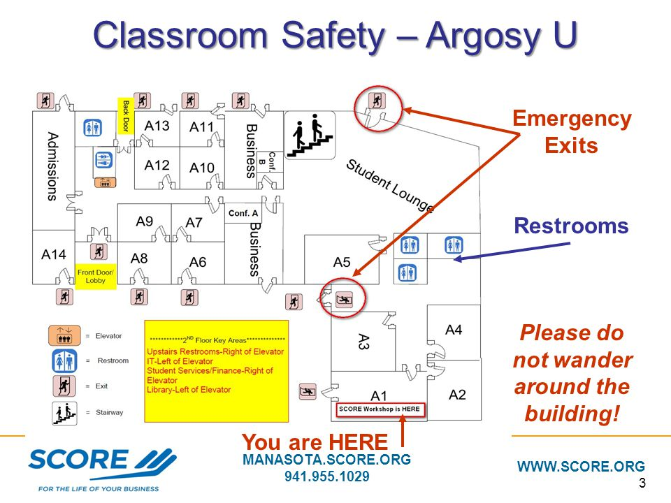 MANASOTA.SCORE.ORG 941.955.1029 WWW.SCORE.ORG 3 Classroom Safety – Argosy U Emergency Exits Restrooms Please do not wander around the building! You ar