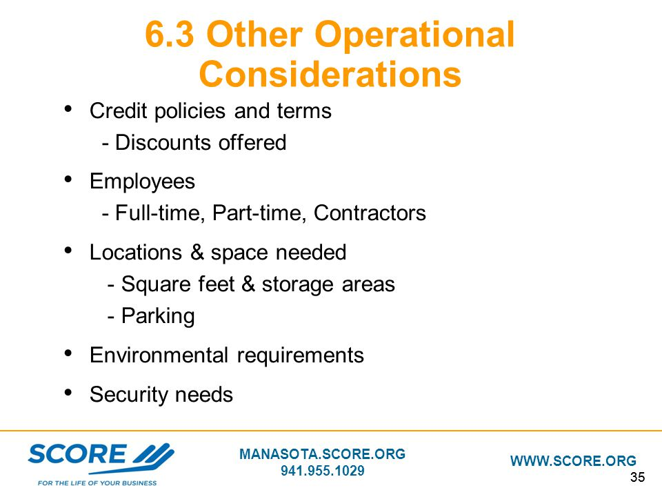MANASOTA.SCORE.ORG 941.955.1029 WWW.SCORE.ORG 35 6.3 Other Operational Considerations Credit policies and terms - Discounts offered Employees - Full-t