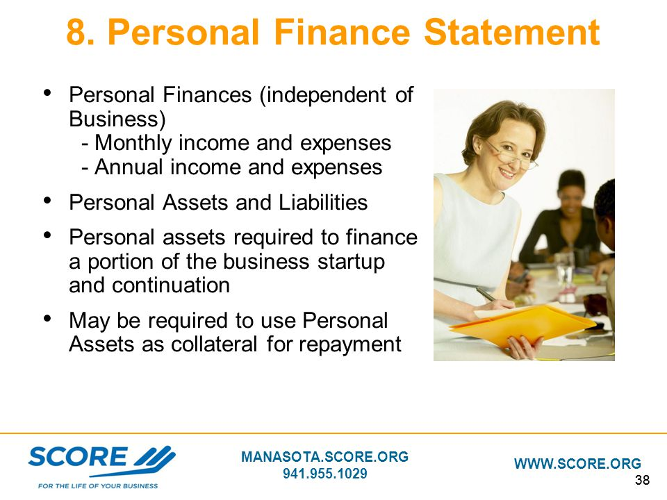 MANASOTA.SCORE.ORG 941.955.1029 WWW.SCORE.ORG 38 8. Personal Finance Statement Personal Finances (independent of Business) - Monthly income and expens