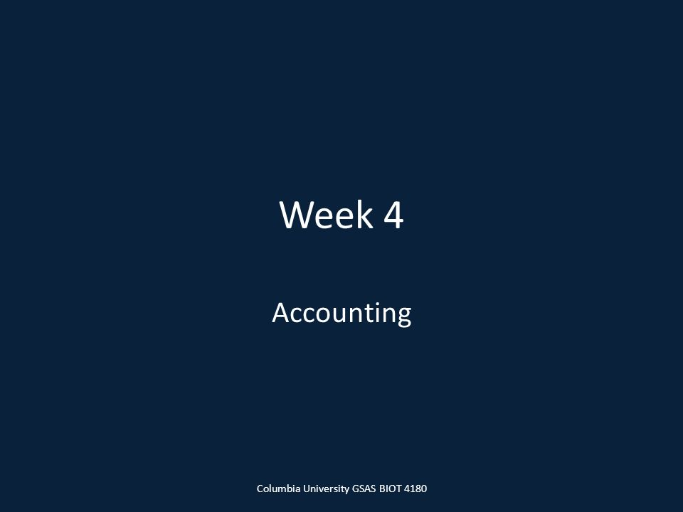 Week 4 Accounting Columbia University GSAS BIOT 4180