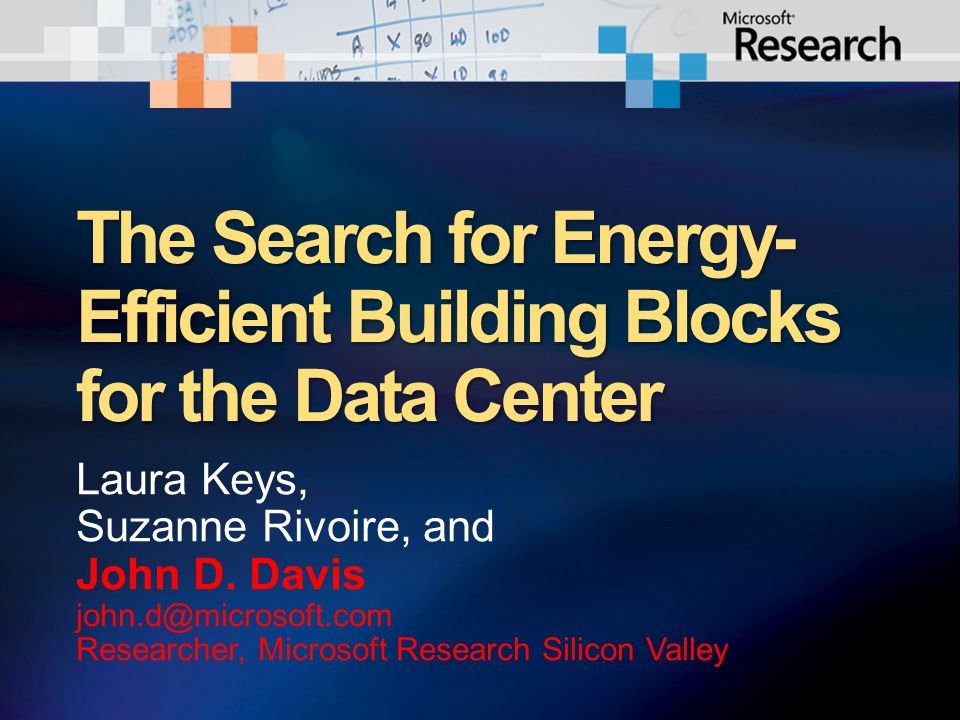 The Search for Energy- Efficient Building Blocks for the Data Center Laura Keys, Suzanne Rivoire, and John D.
