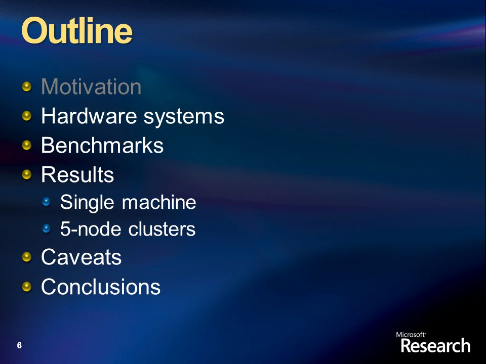 66 Outline Motivation Hardware systems Benchmarks Results Single machine 5-node clusters Caveats Conclusions