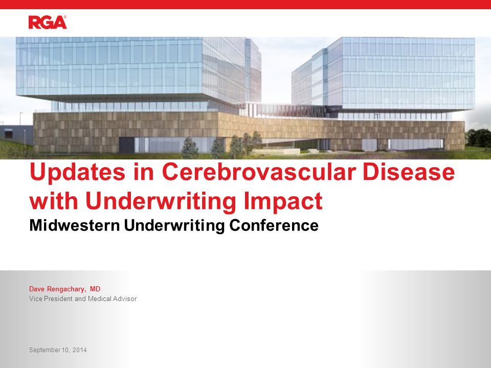 Midwestern Underwriting Conference Updates in Cerebrovascular Disease with Underwriting Impact Dave Rengachary, MD Vice President and Medical Advisor