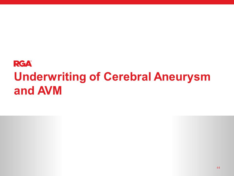 Underwriting of Cerebral Aneurysm and AVM 44