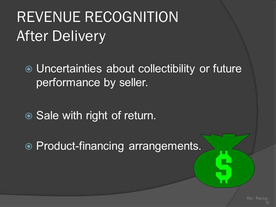 Rev.Recog - 9  Revenue is earned and realized at the point of sale.
