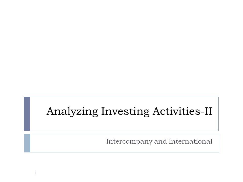 Analyzing Investing Activities-II Intercompany and International 1