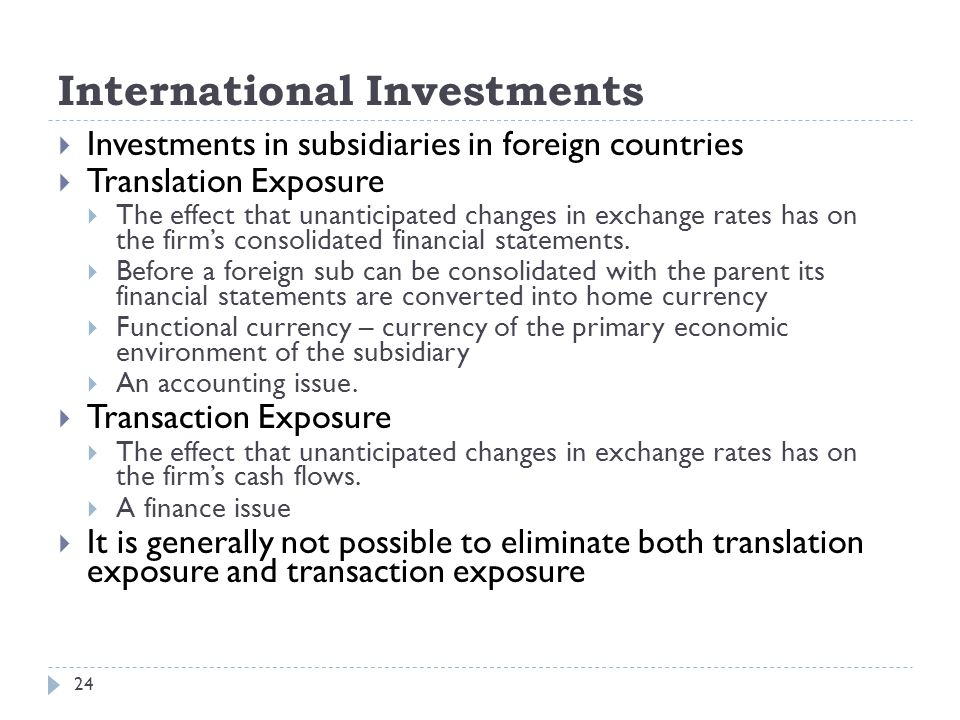 International Investments 24  Investments in subsidiaries in foreign countries  Translation Exposure  The effect that unanticipated changes in exch