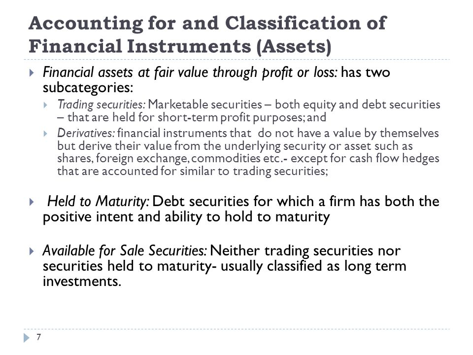 Accounting for and Classification of Financial Instruments (Assets) 7  Financial assets at fair value through profit or loss: has two subcategories: