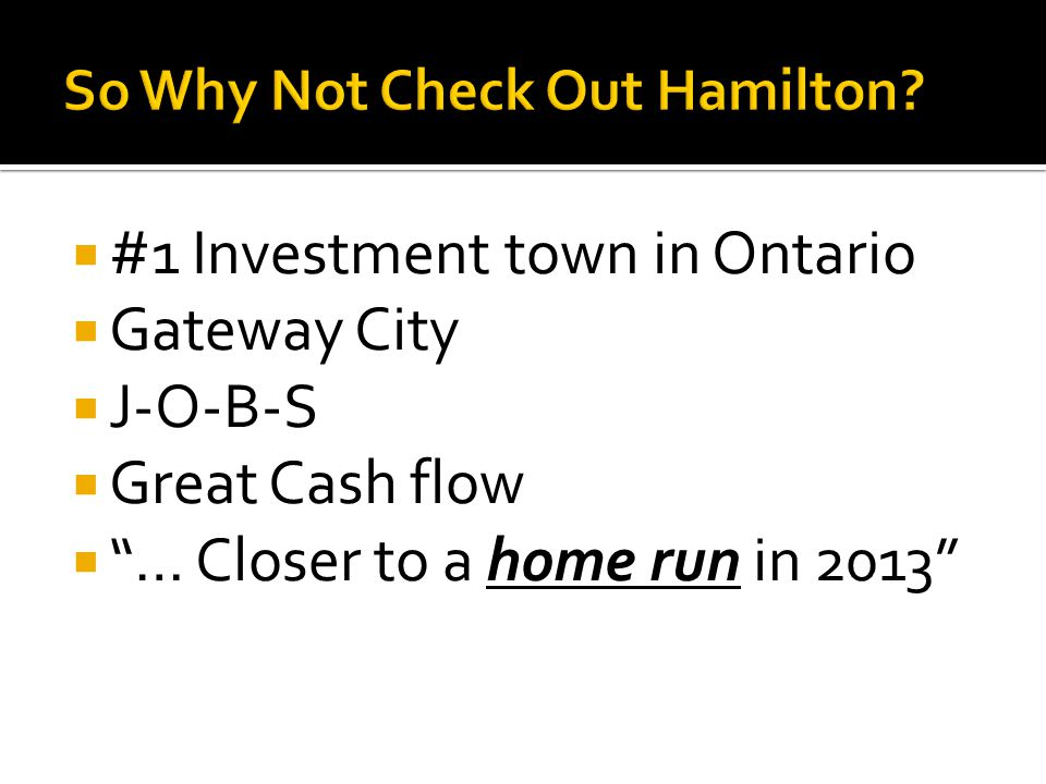 " #1 Investment town in Ontario  Gateway City  J-O-B-S  Great Cash flow  ""… Closer to a home run in 2013"""