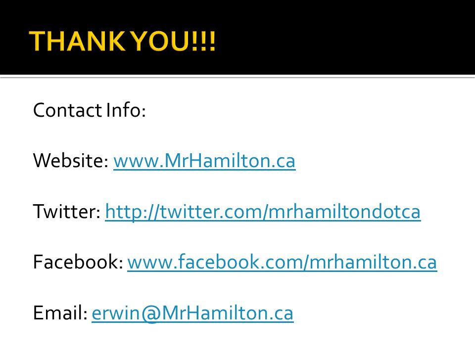 Contact Info: Website: www.MrHamilton.cawww.MrHamilton.ca Twitter: http://twitter.com/mrhamiltondotcahttp://twitter.com/mrhamiltondotca Facebook: www.facebook.com/mrhamilton.cawww.facebook.com/mrhamilton.ca Email: erwin@MrHamilton.caerwin@MrHamilton.ca