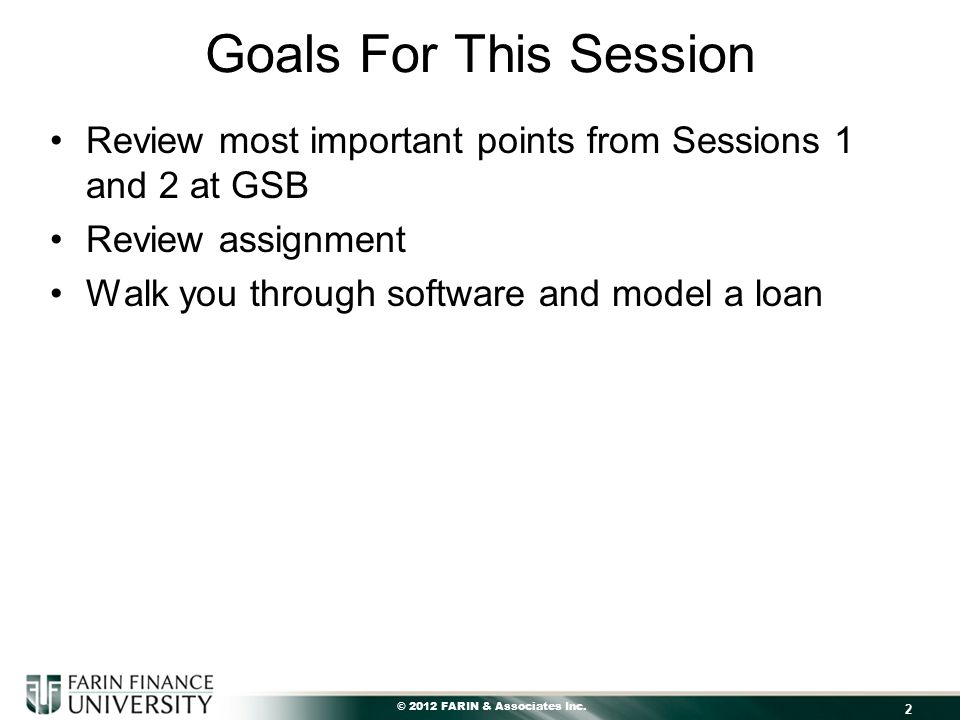 © 2012 FARIN & Associates Inc. Goals For This Session Review most important points from Sessions 1 and 2 at GSB Review assignment Walk you through sof
