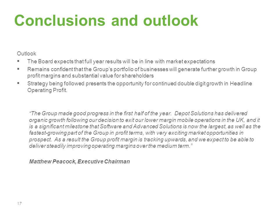 Conclusions and outlook 17 Outlook  The Board expects that full year results will be in line with market expectations  Remains confident that the Gr