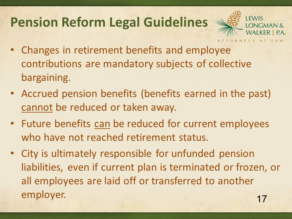 Pension Reform Legal Guidelines Changes in retirement benefits and employee contributions are mandatory subjects of collective bargaining.