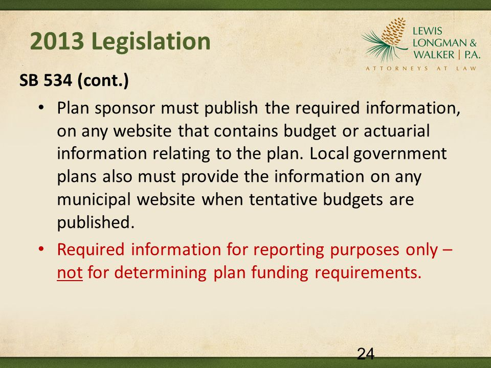 2013 Legislation SB 534 (cont.) Plan sponsor must publish the required information, on any website that contains budget or actuarial information relating to the plan.