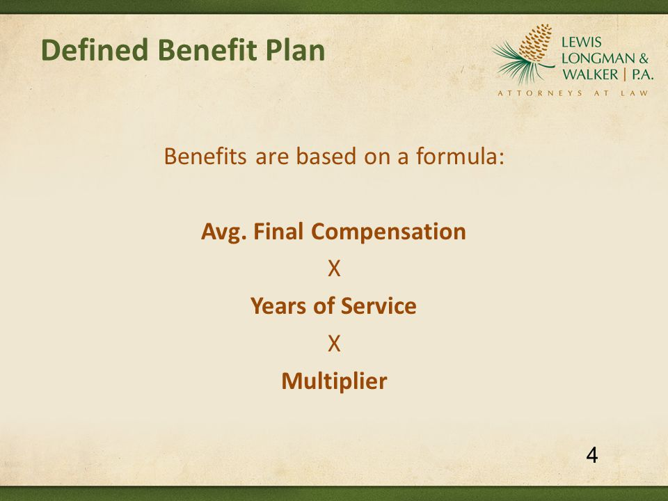 Defined Benefit Plan Benefits are based on a formula: Avg. Final Compensation X Years of Service X Multiplier 4