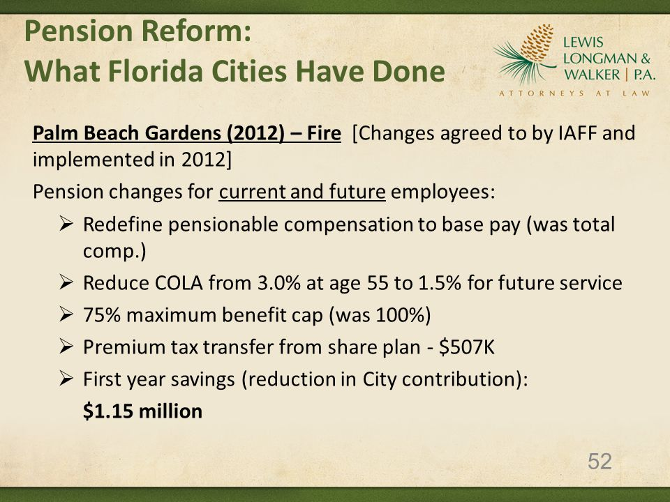 Pension Reform: What Florida Cities Have Done Palm Beach Gardens (2012) – Fire [Changes agreed to by IAFF and implemented in 2012] Pension changes for