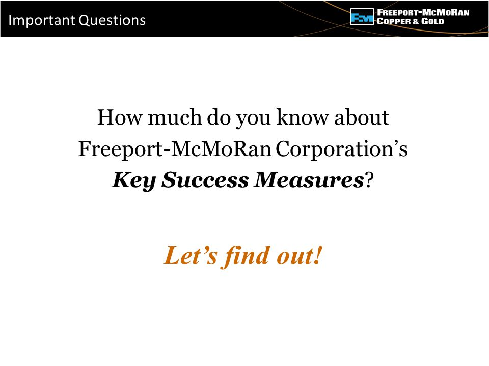 - How much do you know about Freeport-McMoRan Corporation's Key Success Measures? Let's find out! Important Questions