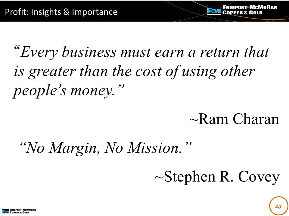 """- """" Every business must earn a return that is greater than the cost of using other people's money."""" ~Ram Charan """"No Margin, No Mission."""" ~Stephen R. C"""