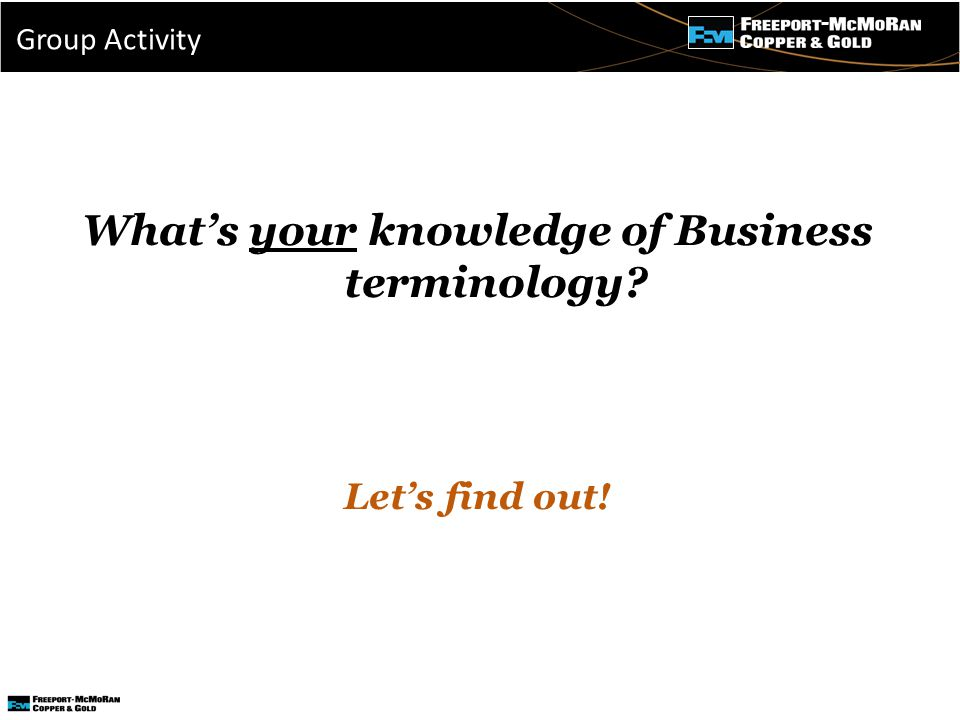 - What's your knowledge of Business terminology Let's find out! Group Activity