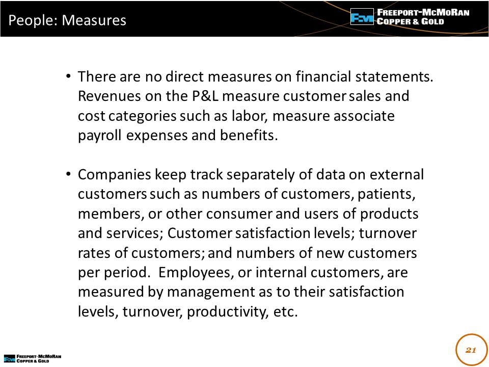 - There are no direct measures on financial statements. Revenues on the P&L measure customer sales and cost categories such as labor, measure associat