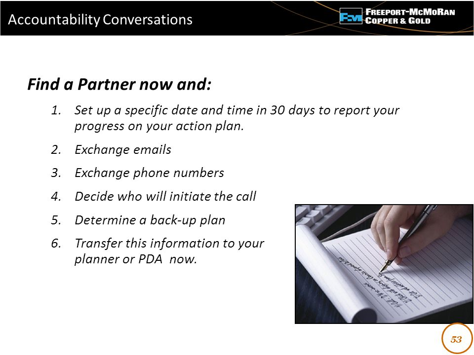 - Find a Partner now and: 1.Set up a specific date and time in 30 days to report your progress on your action plan.