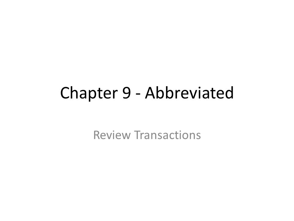 Chapter 9 - Abbreviated Review Transactions