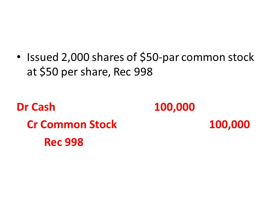 Issued 2,000 shares of $50-par common stock at $50 per share, Rec 998 Dr Cash100,000 Cr Common Stock 100,000 Rec 998