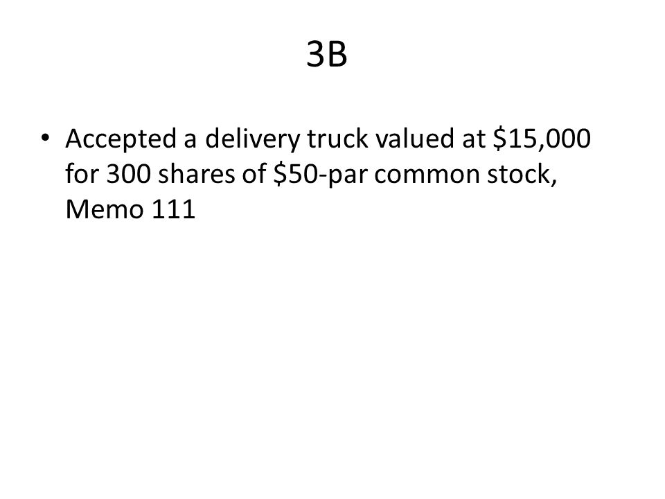 Accepted a delivery truck valued at $15,000 for 300 shares of $50-par common stock, Memo 111 3B