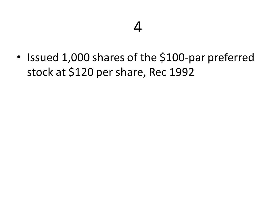 4 Issued 1,000 shares of the $100-par preferred stock at $120 per share, Rec 1992