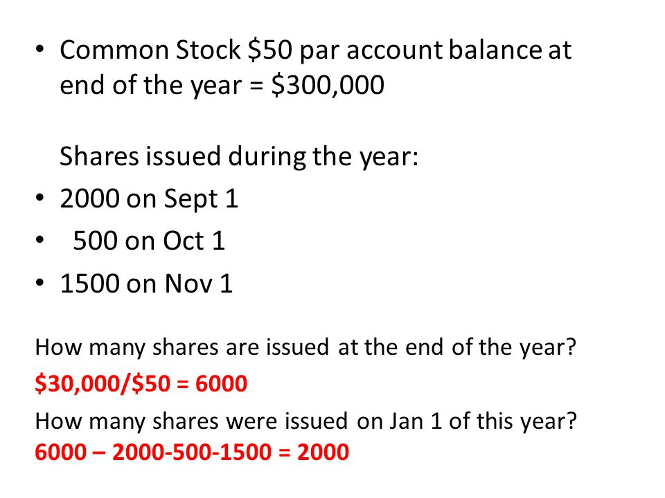 Common Stock $50 par account balance at end of the year = $300,000 Shares issued during the year: 2000 on Sept 1 500 on Oct 1 1500 on Nov 1 How many s