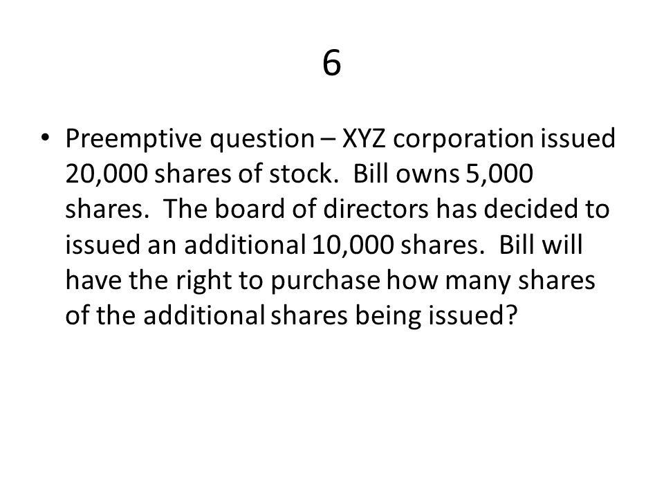 6 Preemptive question – XYZ corporation issued 20,000 shares of stock.