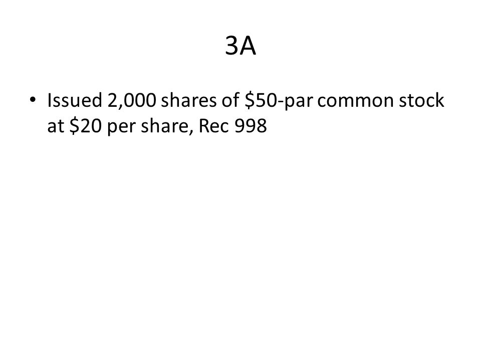 3A Issued 2,000 shares of $50-par common stock at $20 per share, Rec 998