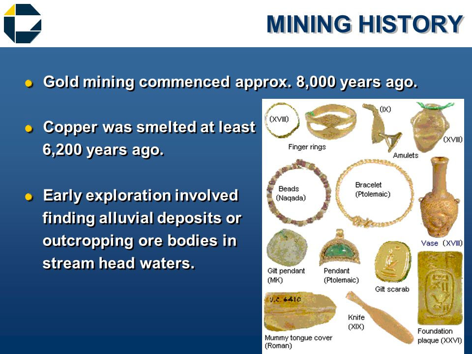 MINING HISTORY &Gold mining commenced approx. 8,000 years ago.