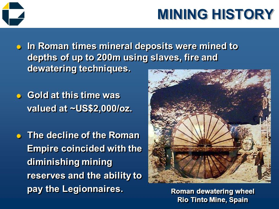 MINING HISTORY &In Roman times mineral deposits were mined to depths of up to 200m using slaves, fire and dewatering techniques.