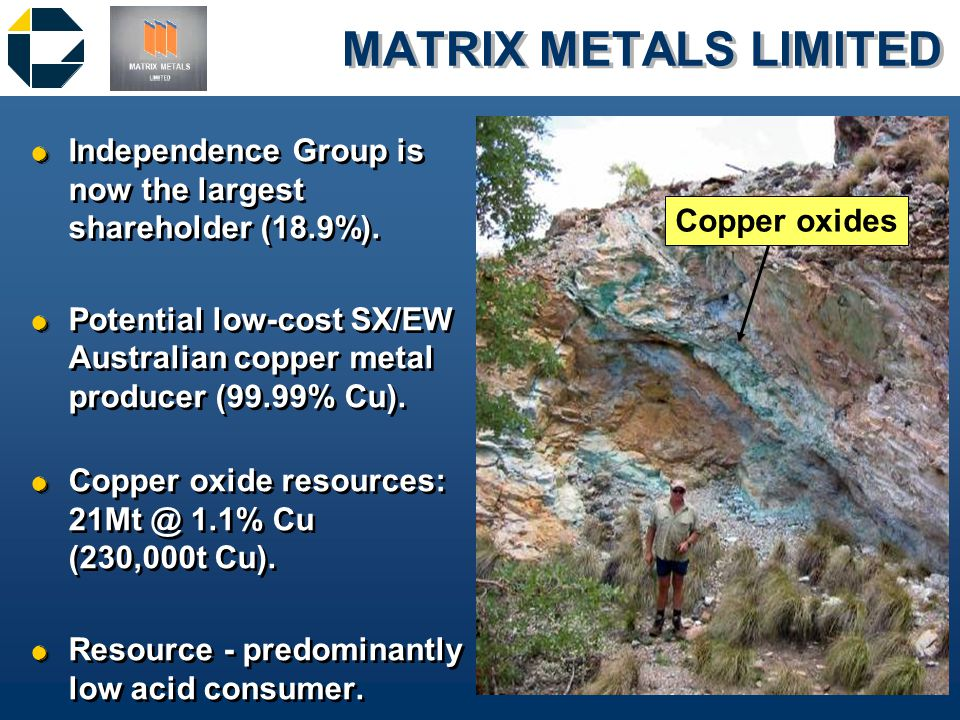 MATRIX METALS LIMITED &Independence Group is now the largest shareholder (18.9%).