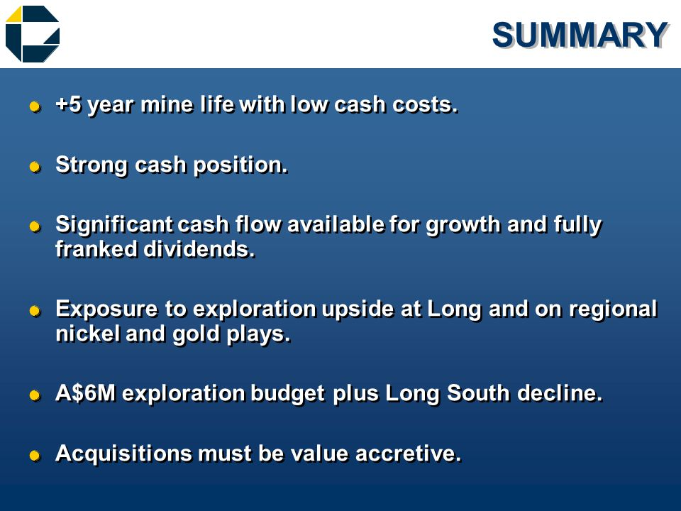 SUMMARY &+5 year mine life with low cash costs. &Strong cash position.