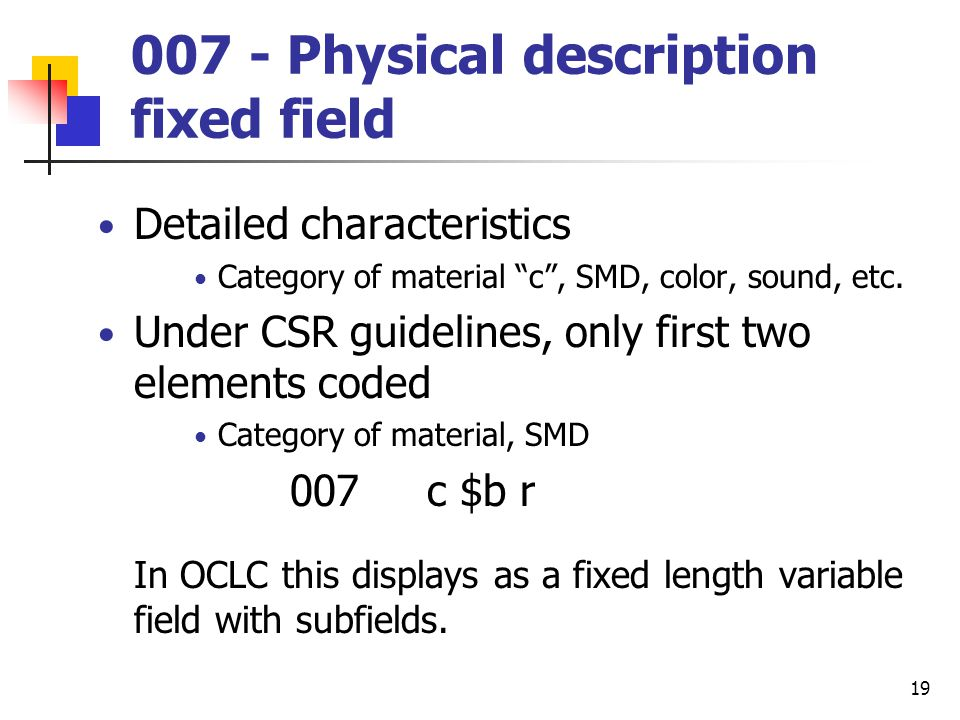 18 006 – Additional material characteristics An 006 field is added to continuing resource format records to code computer file fixed field data elements.