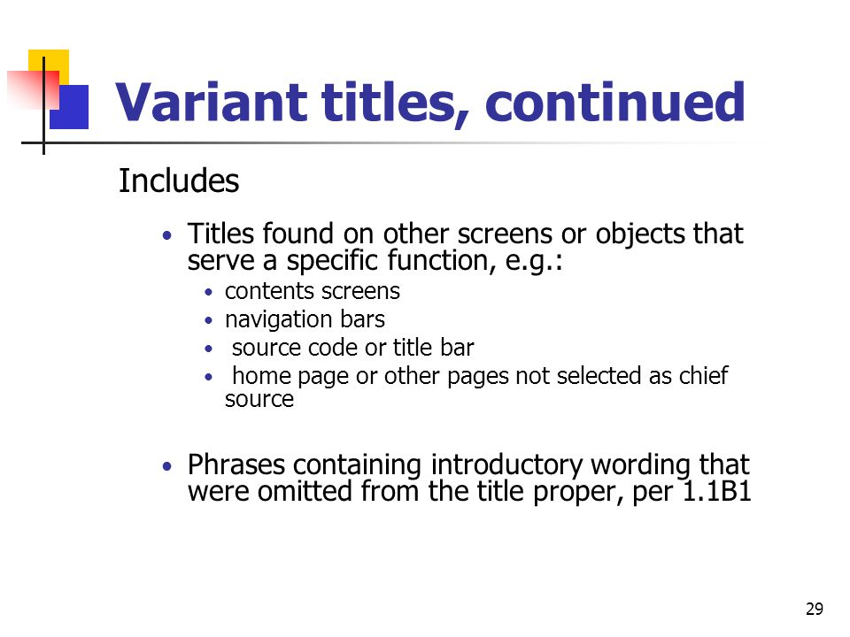 28 Record title variants (246) Make notes on titles by which a bibliographic resource is commonly known or on titles borne by the resource other than the title proper --AACR2 1.7B4 Give added title entries per LCRI 21.30J.