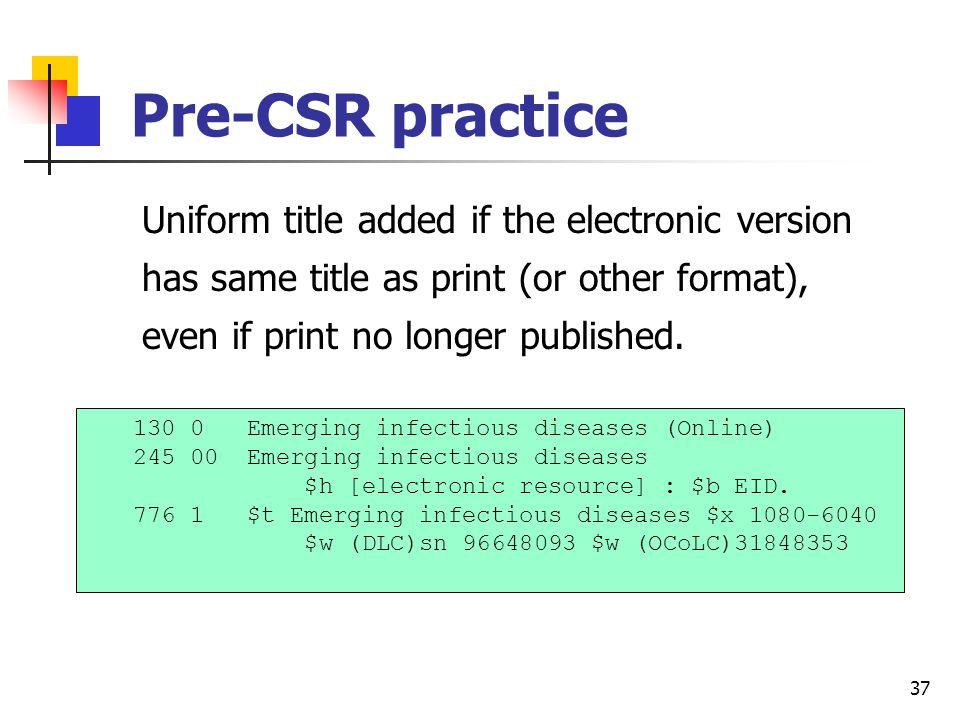36 Uniform Title Follow CSR guidelines concerning uniform titles, for:  Generic titles  Monographic series