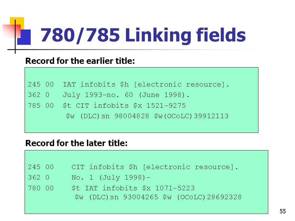 54 Linking fields Provide linking notes as needed: 775, 776, 770, 772, 780, 785, 787 776 to link other physical formats.