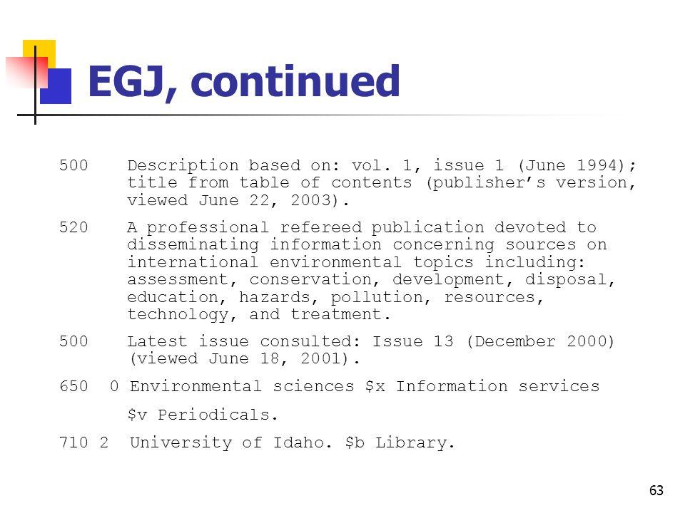 62 Record for Electronic green journal Type: a ELvl: Srce: d GPub: Ctrl: Lang: eng BLvl: s Form: s Conf: Freq: MRec: Ctry: idu S/L: 0 Orig: EntW: Regl: Alph: Desc: a SrTp: Cont: DtSt: c Dates: 1994,9999 006 [m d ] 007 c $b r 245 00 Electronic green journal $h [electronic resource].