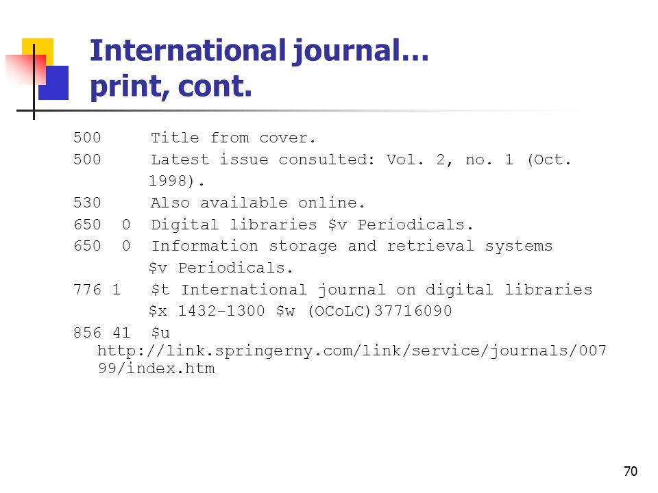 69 International journal… print Type: a ELvl: Srce: GPub: Ctrl: Lang: eng BLvl: s Form: Conf: 0 Freq: q MRec: Ctry: gw S/L: 0 Orig: EntW: Regl: r Alph: Desc: a SrTp: p Cont: DtSt: c Dates: 1997,9999 040 DLC $c DLC $d NYP $d HLS $d MYG $d DLC $d CAS 022 1432-5012 030 IJDIFR 050 00 ZA4080 $b.I58 245 00 International journal on digital libraries.