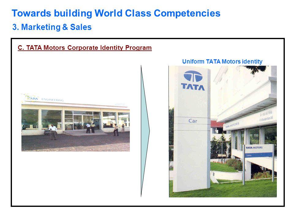 Towards building World Class Competencies 3. Marketing & Sales Uniform TATA Motors identity C. TATA Motors Corporate Identity Program